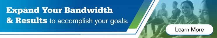 Expand Your Bandwidth and Results to Accomplish Your Goals.