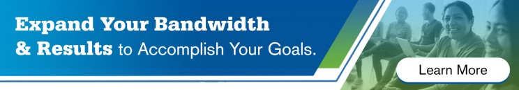 Expand Your Bandwidth & Results to Accomplish Your Goals