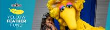 Sesame Workshop Yellow Feather Fund