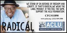 ACLU: Radical. We Stand up in defense of freedom and liberty. If that's radical, we wear the label proudly. If you feel the same, support the ACLU foundation.